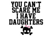 000297 You Can t Scare Me I Have A Daughters wtp